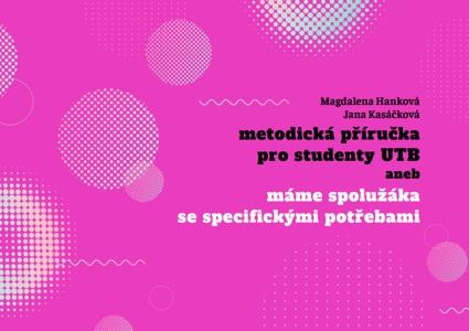 Obálka knihy Metodická příručka pro studenty UTB, aneb, Máme spolužáka se specifickými potřebami